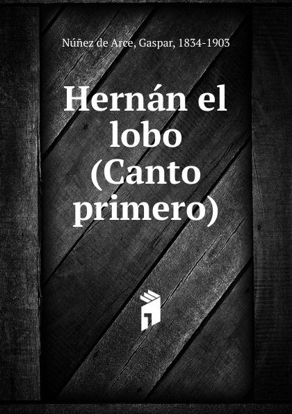 Núnez de Arce Hernan el lobo (Canto primero)