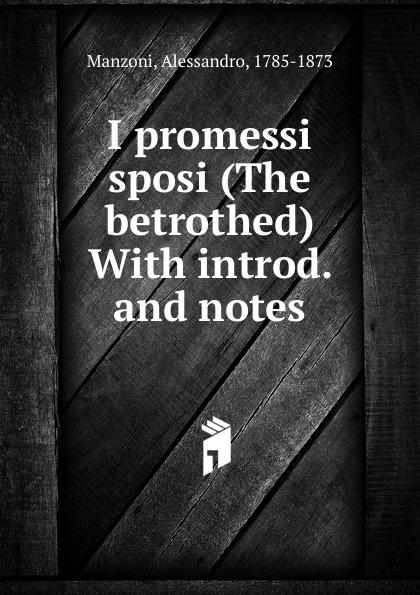 Alessandro Manzoni I promessi sposi (The betrothed) alessandro manzoni i promessi sposi the betrothed volume i