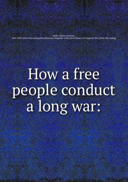 Charles J. Stillé How a free people conduct a long war soaringe 3d printer long distance j head for bowden extruder 0 35mm 3mm