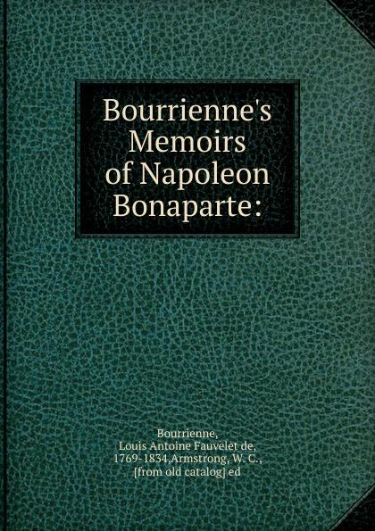цена Louis Antoine Fauvelet de Bourrienne Bourrienne.s Memoirs of Napoleon Bonaparte онлайн в 2017 году