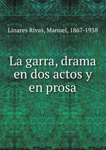 Linares Rivas La garra, drama en dos actos y en prosa antonio paso guitarras y bandurrias sainete lirico en dos actos y en prosa classic reprint