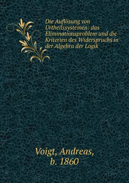 Andreas Voigt Die Auflosung von Urtheilssystemen ernst schröder eugen müller vorlesungen uber die algebra der logik exakte logik