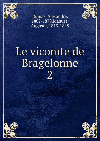 Alexandre Dumas Le vicomte de Bragelonne александр дюма le vicomte de bragelonne tome iii