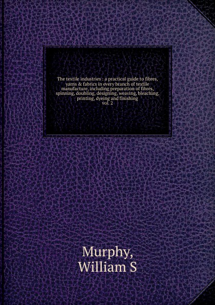 William S. Murphy The textile industries john hummel the dyeing of textile fabrics