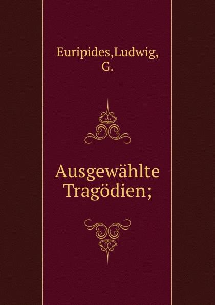Ludwig Euripides Ausgewahlte Tragodien gottfried kinkel euripides ausgewahlte tragodien des euripides fur den schulgebrauch