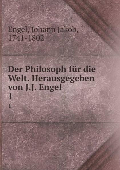 Johann Jakob Engel Der Philosoph fur die Welt. Herausgegeben von J.J. Engel johann jakob engel j j engel s schriften bd 4 reden ästhetische versuche
