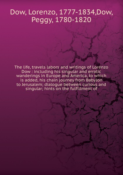 Lorenzo Dow The life, travels labors and writings of Lorenzo Dow a singular life