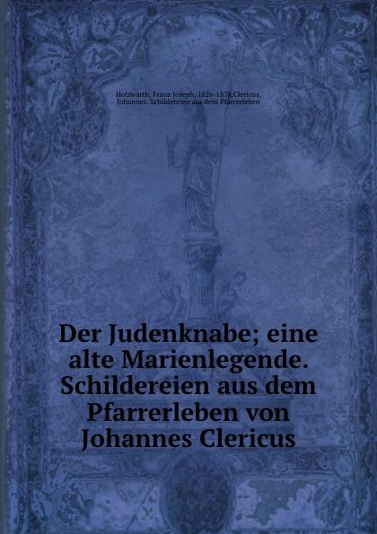 Franz Joseph Holzwarth Der Judenknabe franz joseph holzwarth der abfall der niederlande