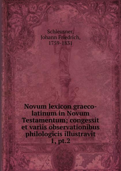 Johann Friedrich Schleusner Novum lexicon graeco-latinum in Novum Testamentum hugo grotius annotationes in novum testamentum indices latin edition