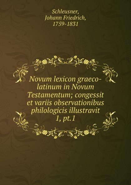 Johann Friedrich Schleusner Novum lexicon graeco-latinum in Novum Testamentum giorgio giulini memorie spettanti alla storia al governo ed alla descrizione della citta e 5