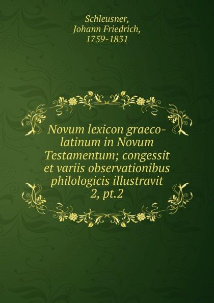Johann Friedrich Schleusner Novum lexicon graeco-latinum in Novum Testamentum lexicon alpha