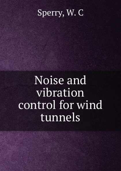 W.C. Sperry Noise and vibration control for wind tunnels jian pang noise and vibration control in automotive bodies