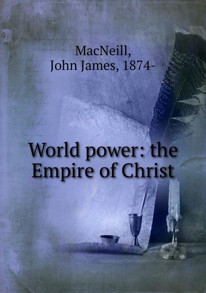 John James MacNeill World power