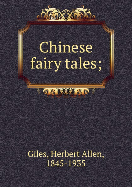 Giles Herbert Allen Chinese fairy tales wilhelm richard chinese fairy tales