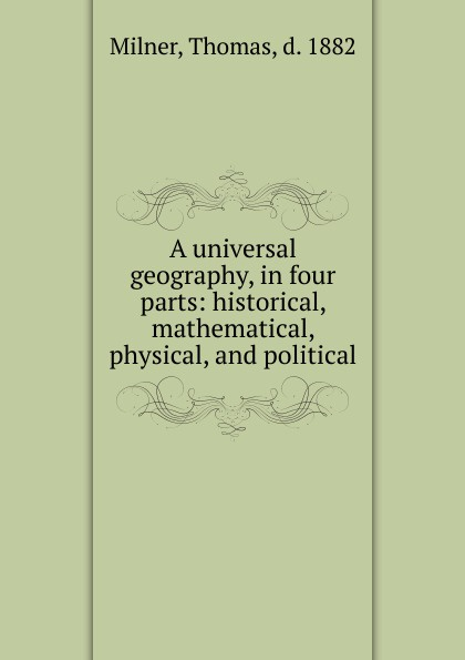 Thomas Milner A universal geography, in four parts недорого