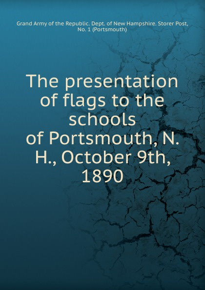 The presentation of flags to the schools of Portsmouth, N. H., October 9th, 1890 ross noble portsmouth