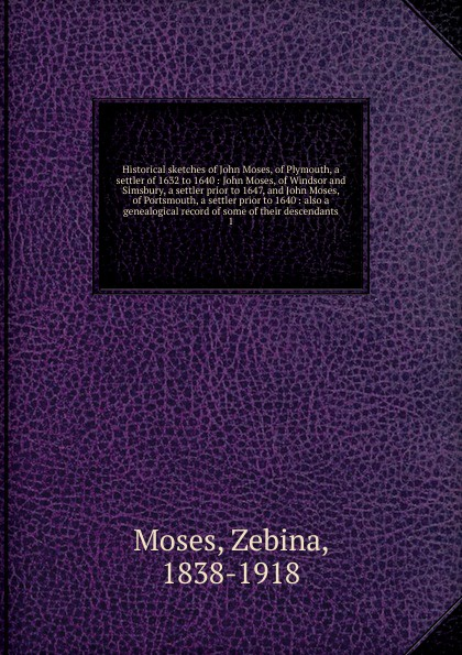 Zebina Moses Historical sketches of John Moses, of Plymouth, a settler of 1632 to 1640 цена 2017