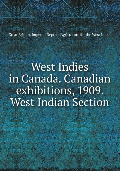 West Indies in Canada. Canadian exhibitions, 1909. West Indian Section geography of greater britain india canada australia africa the west indies classic reprint