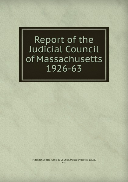 Massachusetts Judicial Council Report of the Judicial Council of Massachusetts недорго, оригинальная цена