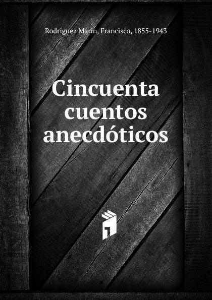 Rodríguez Marín Cincuenta cuentos anecdoticos francisco rodríguez marín cien refranes andaluces de meteorologia cronologia agricultura y economia