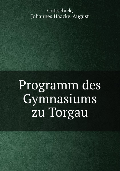 купить Johannes Gottschick Programm des Gymnasiums zu Torgau недорого