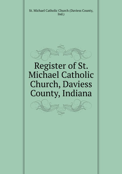 Daviess County Register of St. Michael Catholic Church, Daviess County, Indiana rodney st michael st michael rodney sync my world thief s honor ga sk paperback edition