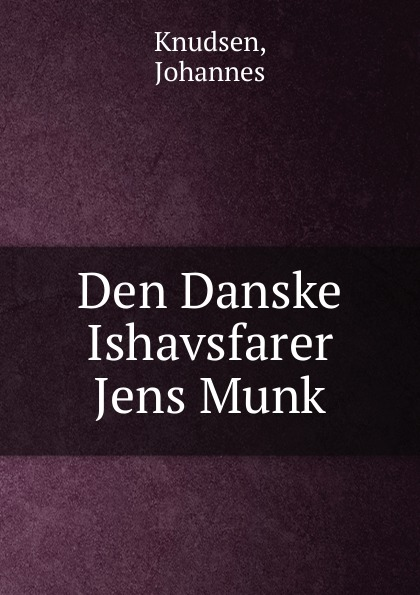 лучшая цена Johannes Knudsen Den Danske Ishavsfarer Jens Munk