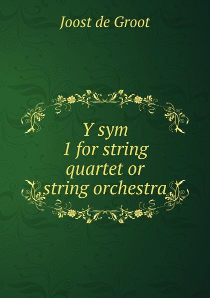 Joost de Groot Y sym 1 for string quartet or string orchestra h bouma souvenir de perugia for string quartet