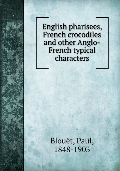 Paul Blouët English pharisees, French crocodiles. And other Anglo-French typical characters strachey lytton books and characters french