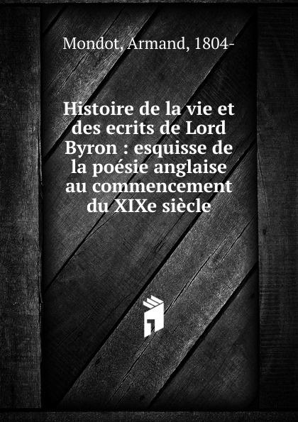 Armand Mondot Histoire de la vie et des ecrits de Lord Byron