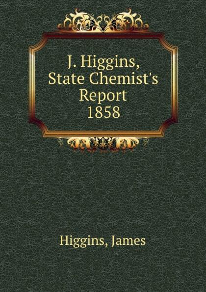 James Higgins J. Higgins, State Chemist.s Report.