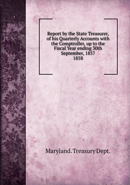 Maryland Treasury Dept Report by the State Treasurer, of his Quarterly Accounts massachusetts treasury dept report of the treasurer and receiver general