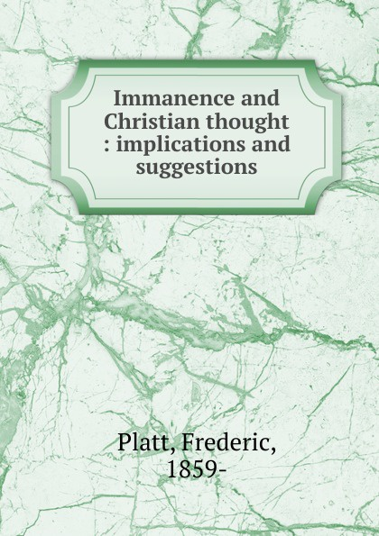 Frederic Platt Immanence and Christian thought duns john science and christian thought