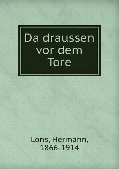 Hermann Löns Da draussen vor dem Tore thomas lindwurm zu w borcherts draussen vor der tur