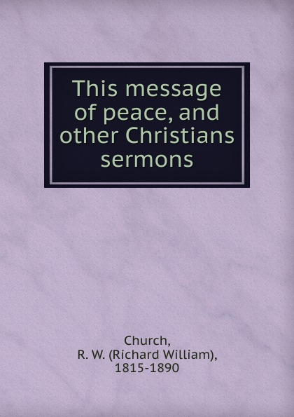 Richard William Church This message of peace. And other Christians sermons the christians london