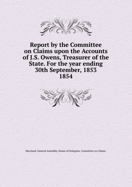 Report by the Committee on Claims upon the Accounts of J.S. Owens, Treasurer of the State. For the year ending 30th September, 1853.