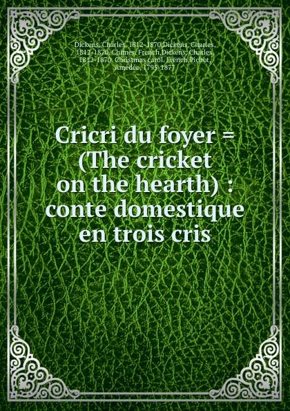 Charles Dickens Cricri du foyer . (The cricket on the hearth) dickens c christmas stories the cricket on the hearth рождественские истории сверчок за очагом на англ яз