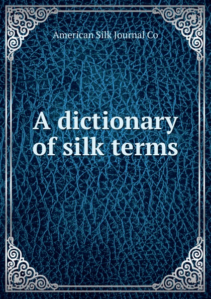 A dictionary of silk terms a dictionary of military terms