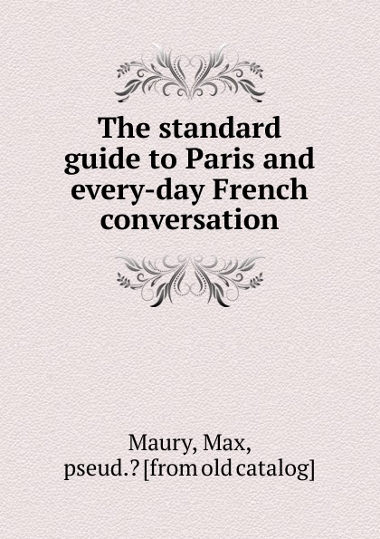 Фото - Max Maury The standard guide to Paris and every-day French conversation paris family guide