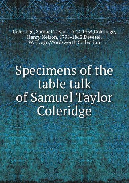 Samuel Taylor Coleridge Specimens of the table talk of Samuel Taylor Coleridge samuel taylor coleridge the poems of s t coleridge