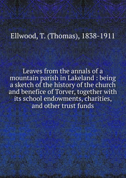 Thomas Ellwood Leaves from the annals of a mountain parish in Lakeland the lily of tiflis a sketch from georgian church history