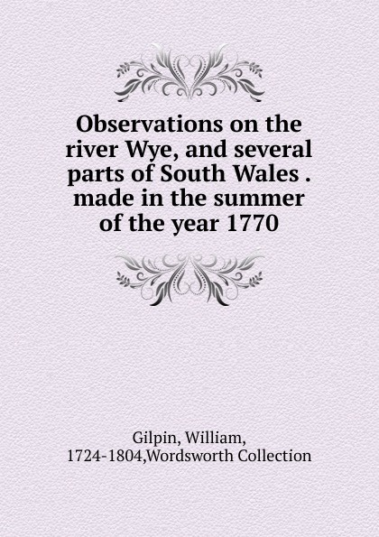 Gilpin William Observations on the river Wye, and several parts of South Wales made in the summer of the year 1770 godden r the greengage summer