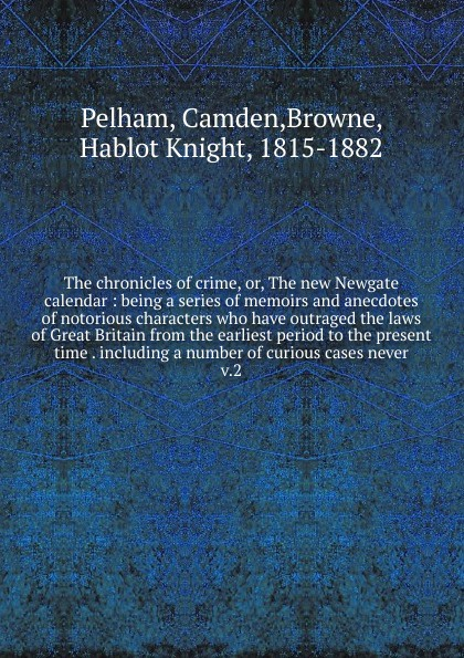 Hablot Knight Browne The chronicles of crime. Or, The new Newgate calendar newgate newgate brix392ch