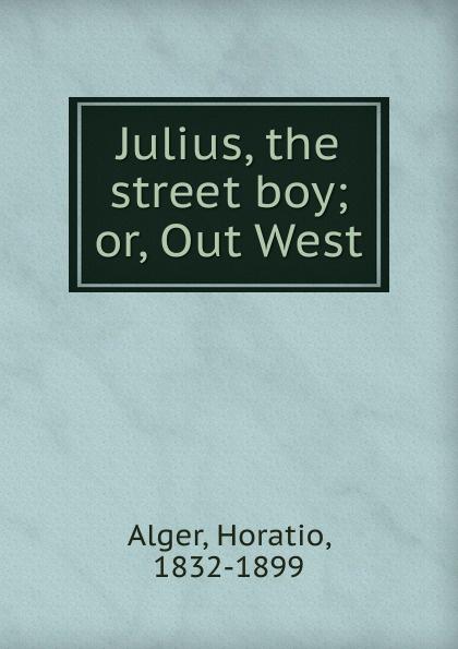 Alger Horatio Julius, the street boy трики tricky knowle west boy