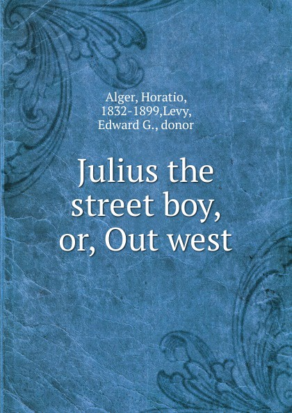 Alger Horatio Julius the street boy. Or, Out west трики tricky knowle west boy