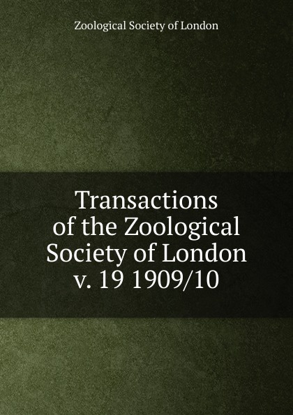Transactions of the Zoological Society of London a record of the progress of the zoological society of london during the