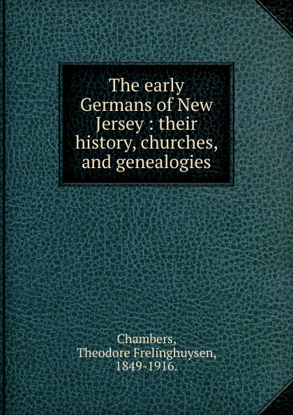 Theodore Frelinghuysen Chambers The early Germans of New Jersey malcolm todd the early germans
