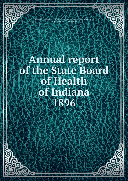 Indiana State Board of Health Annual report of the State Board of Health of Indiana