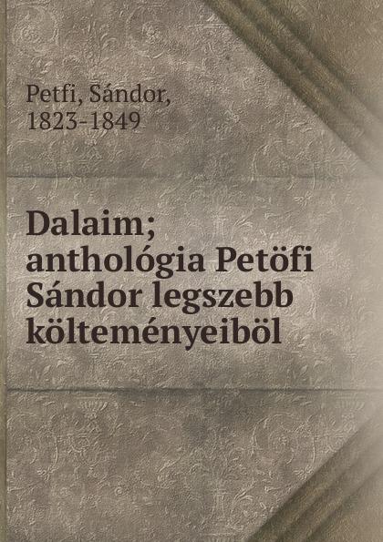Sándor Petfi Dalaim sándor petfi selections from poems