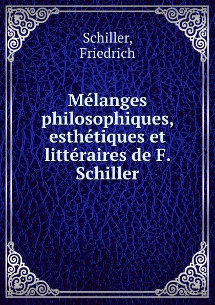 Schiller Friedrich Melanges philosophiques, esthetiques et litteraires de F. Schiller james mackintosh melanges philosophiques